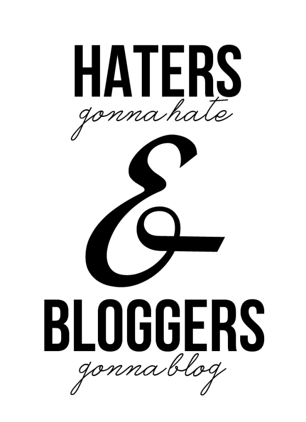 haters-gonna-hate-bloggers-gonna-blog